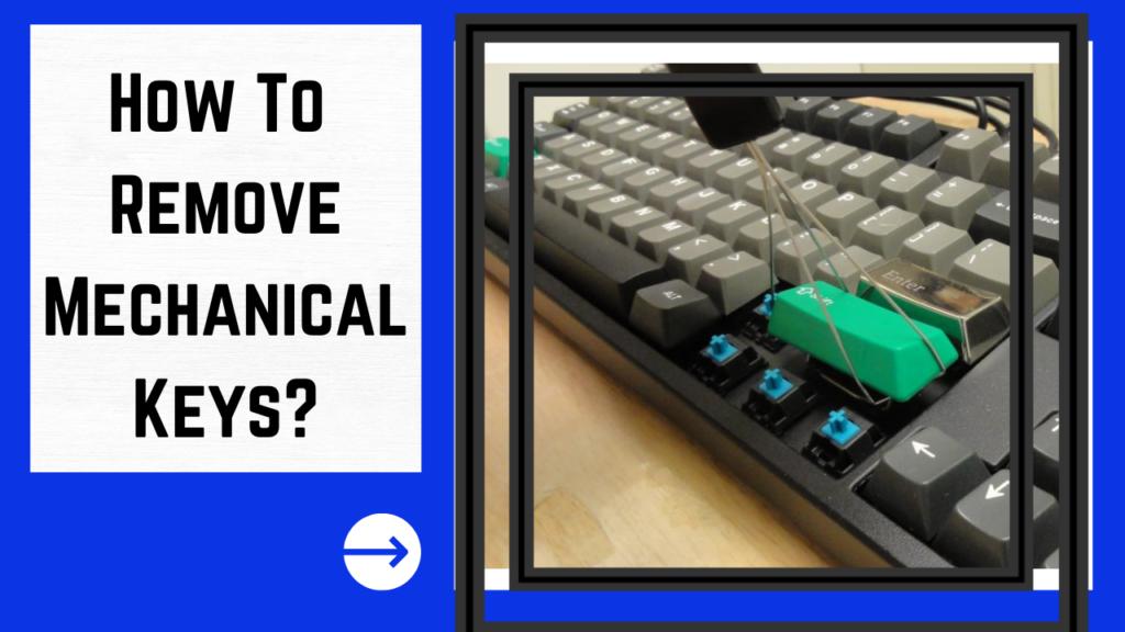 How To Remove Mechanical Keys