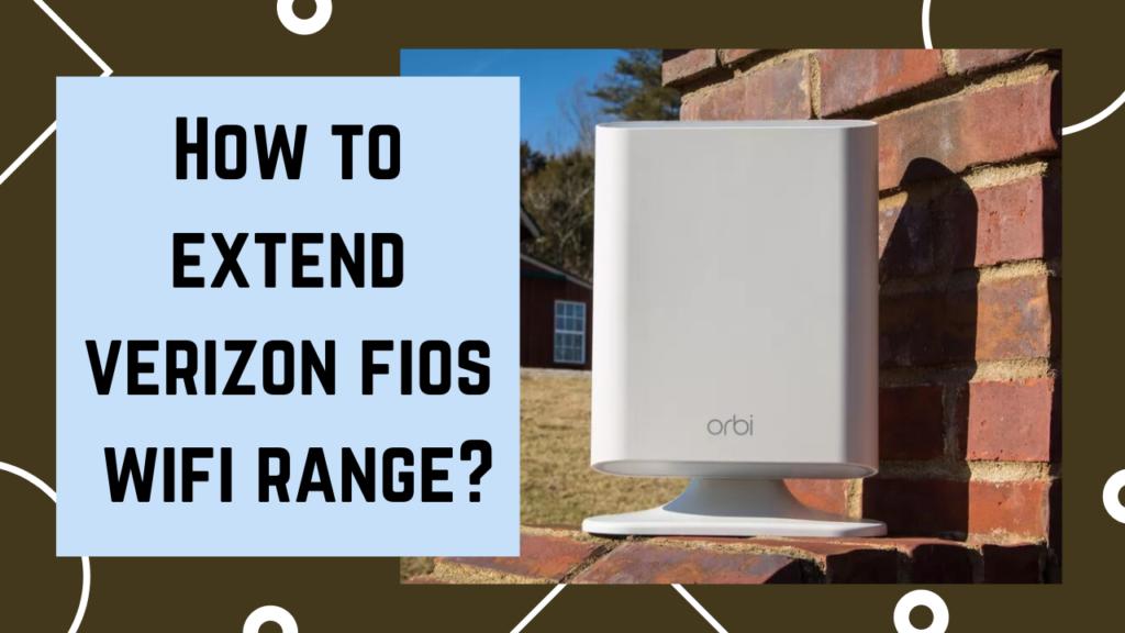 how to extend verizon fios wifi range