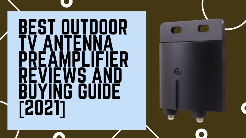 best outdoor tv antenna preamplifier